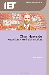 Oliver Heaviside: Maverick Mastermind of Electricity (History of Technology Series)