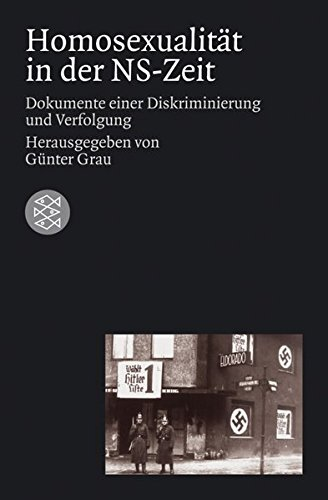 Homosexualität in der NS-Zeit: Dokumente einer Diskriminierung und Verfolgung (Die Zeit des Nationalsozialismus)