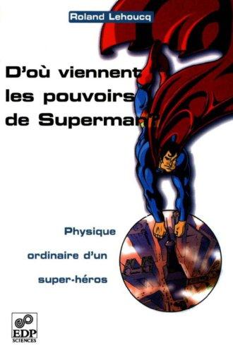 D'où viennent les pouvoirs de Superman ? - Physique ordinaire d'un super-héros: Physique ordinaire d'un super-héros (Bulles de sciences) par Lehoucq Roland