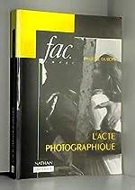 L'Acte photographique et autres essais de Philippe Dubois
