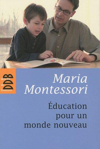 Education pour un monde nouveau - pédagogie Montessori par Maria Montessori