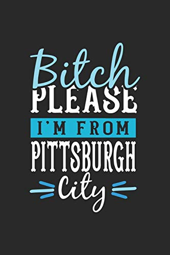 Bitch Please I'm From Pittsburgh City: Pittsburgh Notebook | Pittsburgh Vacation Journal | 110 Blank Paper Pages | 6 x 9  Handlettering | Diary I Logbook | Pittsburgh Buch