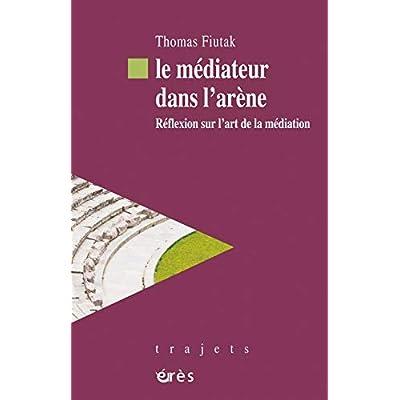 Le médiateur dans l'arène : Réflexion sur l'art de la médiation