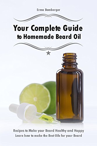 Your Complete Guide to Homemade Beard Oil: Recipes to Make your Beard Healthy and Happy - Learn how to make the Best Oils for your Beard (English Edition) (Serum Pump)