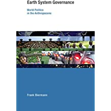 Earth System Governance: World Politics in the Anthropocene (English Edition)