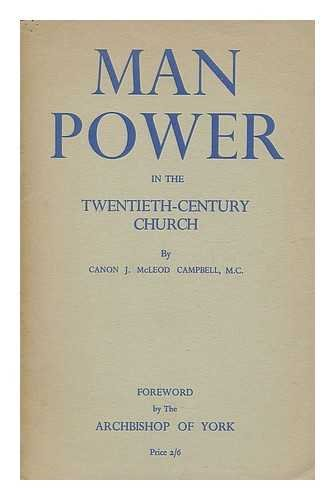 Man-power in the twentieth-century church / by J. McLeod Campbell ... With the text of the Call to service issued by the archbishops of Canterbury and York. The unified statement for 1944 -