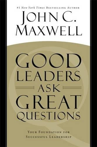 Good Leaders Ask Great Questions: Your Foundation for Successful Leadership por John C. Maxwell