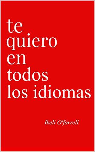 Te Quiero En Todos Los Idiomas eBook: Ofarrell, Ikeli: Amazon.es ...