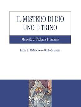 Il mistero di Dio Uno e Trino di [Mateo-Seco, Lucas Francisco, Maspero, Giulio]