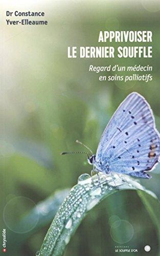 Apprivoiser le dernier souffle : Regard d'un médecin en soins palliatifs par Constance Yver-Elleaume