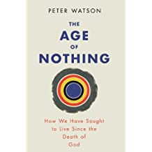 The Age of Nothing: How We Have Sought To Live Since The Death of God (English Edition)