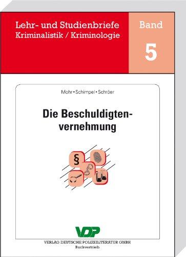 Die Beschuldigtenvernehmung (Lehr- und Studienbriefe Kriminalistik/Kriminologie 5)