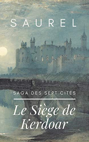 Couverture du livre Saga des Sept Cités: Le Siège de Kerdoar