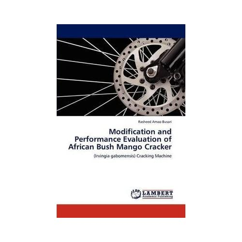 [(Modification and Performance Evaluation of African Bush Mango Cracker)] [By (author) Rasheed Amao Busari] published on (March, 2012)