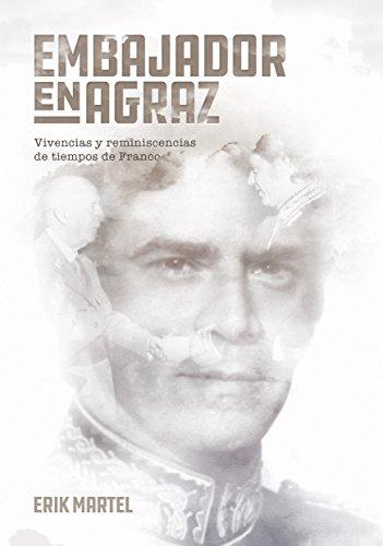 EMBAJADOR EN AGRAZ: Vivencias y reminiscencias de tiempos de Franco