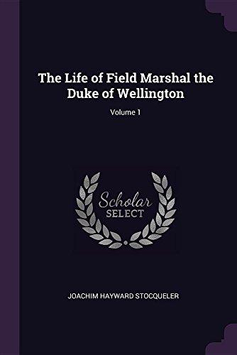 The Life of Field Marshal the Duke of Wellington; Volume 1 (Hayward Field)