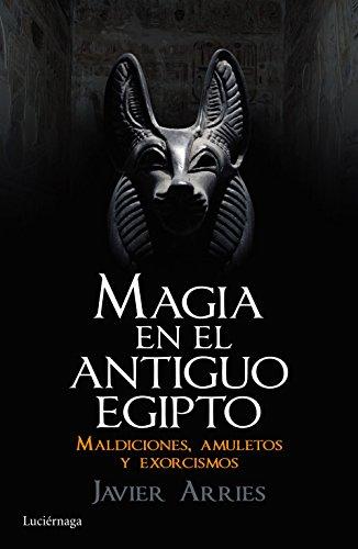 Magia en el Antiguo Egipto por Javier Arries