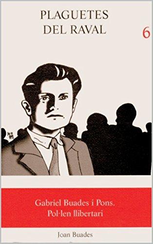 Gabriel Buades i Pons. Pol·len llibertari (Inca, 1903 - 1938) (Catalan Edition)