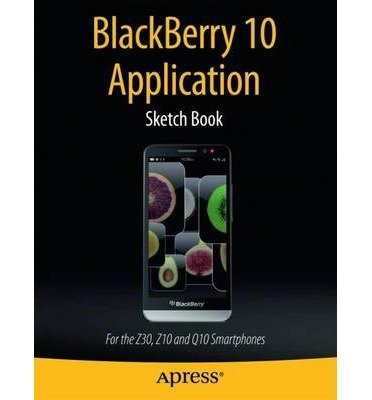 [(Blackberry 10 Application Sketch Book: for the Z30, Z10 and Q10 Smartphones )] [Author: Dean Kaplan] [Nov-2013]