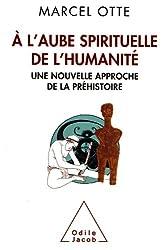 À l'aube spirituelle de l'humanité: Une nouvelle approche de la préhistoire