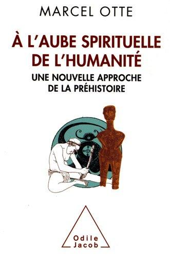 l'aube spirituelle de l'humanit: Une nouvelle approche de la prhistoire