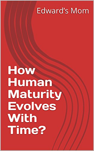 How Human Maturity Evolves With Time? (English Edition)