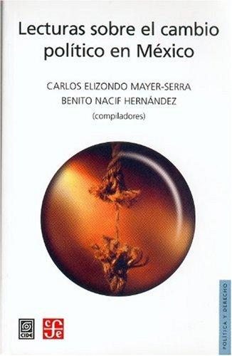 Lecturas Sobre El Cambio Politico En Mexico (Seccion de Obras de Politica y Derecho)