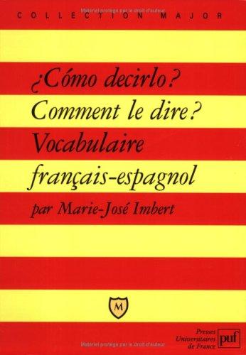 Como decirlo ? Comment le dire ? Vocabulaire français-espagnol par Marie-José Imbert