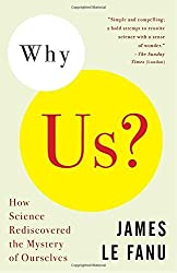 Why Us?: How Science Rediscovered the Mystery of Ourselves by James Le Fanu (2010-04-06)