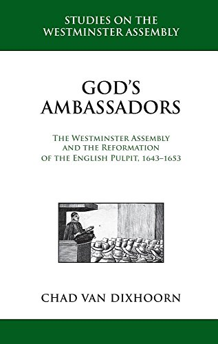 God's Ambassadors: The Westminster Assembly and the Reformation of the English Pulpit, 1643-1653 (Studies on the Westminster Assembly)