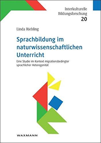 Sprachbildung im naturwissenschaftlichen Unterricht: Eine Studie im Kontext migrationsbedingter sprachlicher Heterogenität (Interkulturelle Bildungsforschung)