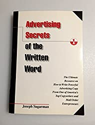 Advertising Secrets of the Written Word: The Ultimate Resource on How to Write Powerful Advertising Copy from America's Top Copywriter & Mail Order Entrepreneur by Joseph Sugarman