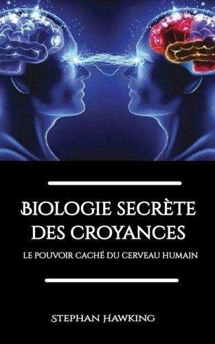 Biologie secréte des croyances: le pouvoir caché du cerveau humain