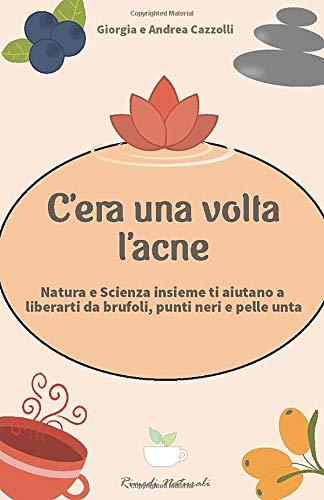 C'era una volta l'acne: Natura e Scienza insieme ti aiutano a liberarti da brufoli, punti neri e pelle unta