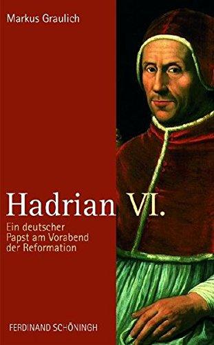 Hadrian VI.: Ein deutscher Papst am Vorabend der Reformation