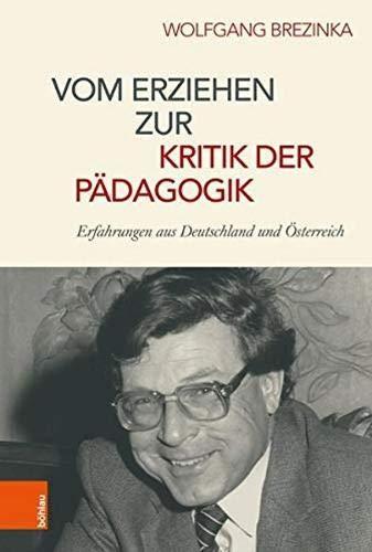 Vom Erziehen zur Kritik der Pädagogik: Erfahrungen aus Deutschland und Österreich