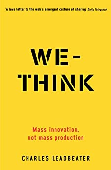 We-Think: Mass innovation, not mass production: Mass Innovation Not Mass Production by [Leadbeater, Charles]