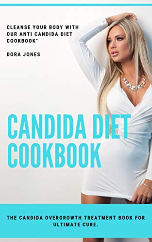 Candida Diet Cookbook - The Candida Overgrowth Treatment Book for Ultimate Cure.: Cleanse Your Body with Our Anti Candida Diet Cookbook. (English Edition)