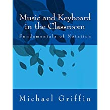 Music and Keyboard in the Classroom: The Fundamentals of Notation