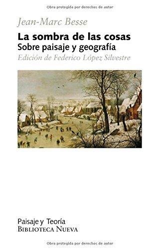 La sombra de las cosas: Sobre paisaje y geografía (Paisaje y Teoría) por Jean-Marc Besse