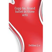 Coppélia. Grand ballet in three acts