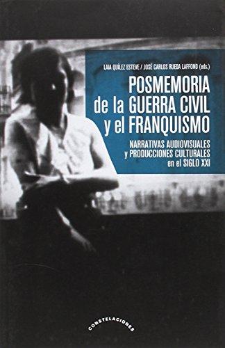 Posmemoria de la Guerra Civil y el franquismo : narrativas audiovisuales y producciones culturales en el siglo XXI