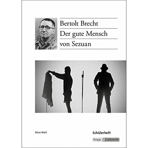 Der gute Mensch von Sezuan - Bertolt Brecht: Schülerheft, Arbeitsheft, Aufgaben, Lernmittel, Prüfung, Baden-Württemberg