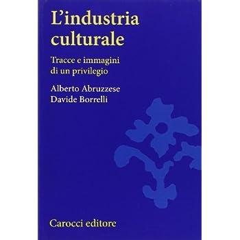 L'industria Culturale. Tracce E Immagini Di Un Privilegio