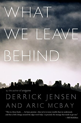 What We Leave Behind por Derrick Jensen