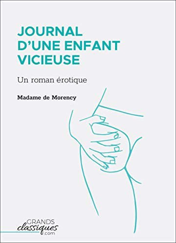 Journal D'une Enfant Vicieuse: Un Roman Érotique por Madame De Morency epub