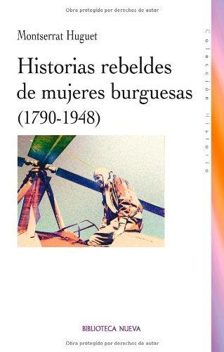Historias rebeldes de mujeres burguesas (1790-1948) por Montserrat Huguet