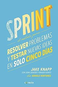Sprint: El método para resolver problemas y testar nuevas ideas en solo 5 días de [Knapp, Jake, Zeratsky, John, Kowitz, Braden]