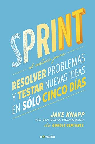 Sprint: El método para resolver problemas y testar nuevas ideas en solo 5 días por Jake Knapp