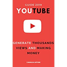 youtube : the ultimate 2019 guide to generate thousand of views and making money (French Edition)
